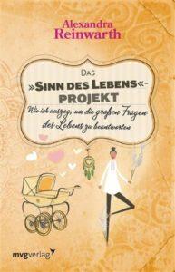 "Alexandra Reinwarth Das ""Sinn des Lebens""-Projekt mvg verlag"